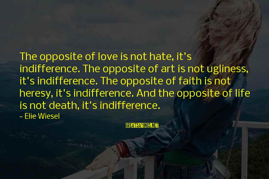 Art And Activism Sayings By Elie Wiesel: The opposite of love is not hate, it's indifference. The opposite of art is not