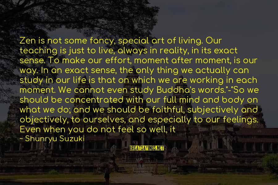 Art And Activism Sayings By Shunryu Suzuki: Zen is not some fancy, special art of living. Our teaching is just to live,