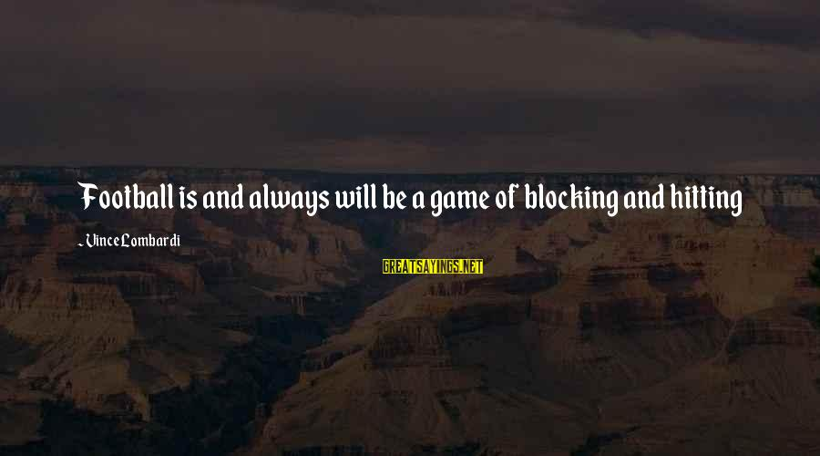 Art And Activism Sayings By Vince Lombardi: Football is and always will be a game of blocking and hitting
