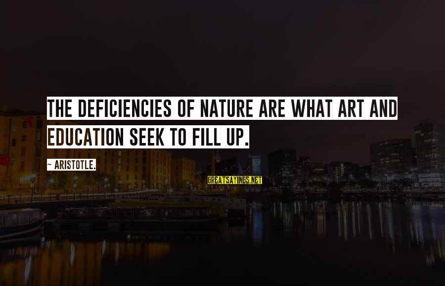 Art And Education Sayings By Aristotle.: The deficiencies of nature are what art and education seek to fill up.