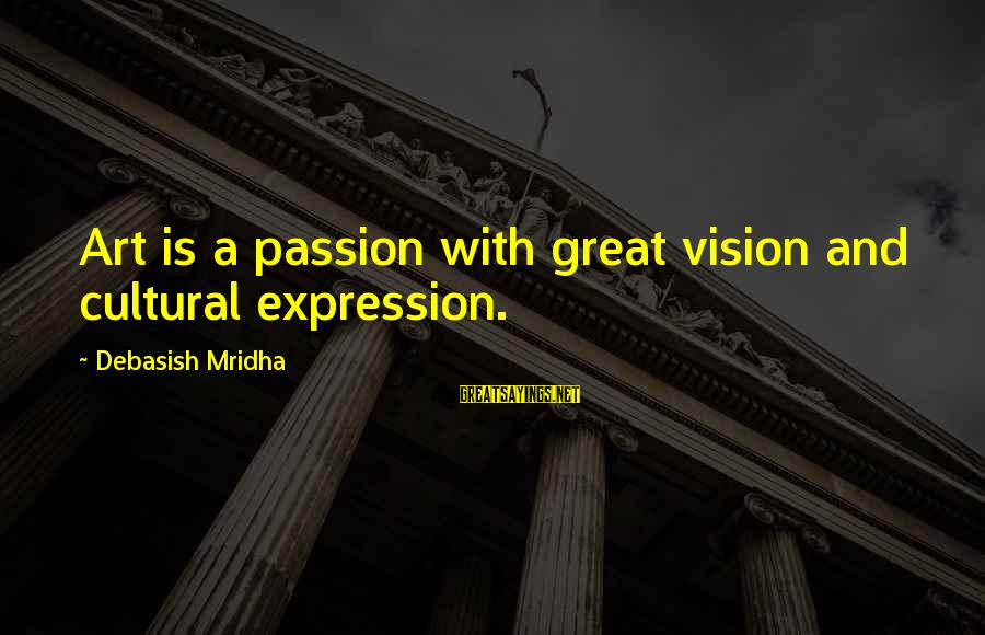 Art And Education Sayings By Debasish Mridha: Art is a passion with great vision and cultural expression.