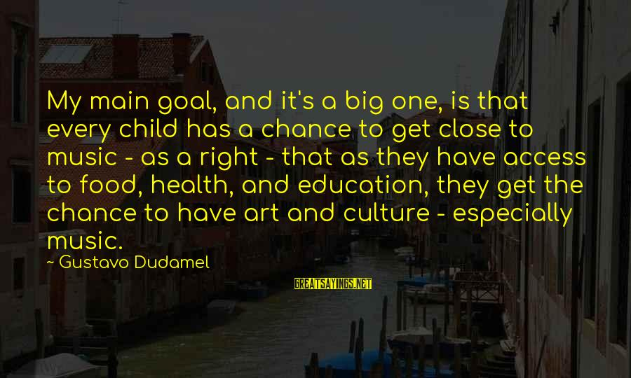 Art And Education Sayings By Gustavo Dudamel: My main goal, and it's a big one, is that every child has a chance