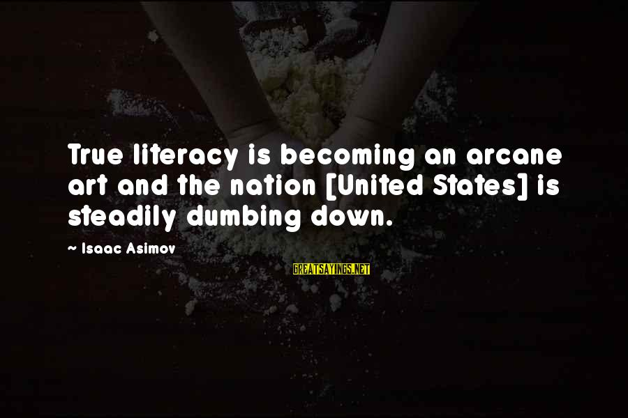 Art And Education Sayings By Isaac Asimov: True literacy is becoming an arcane art and the nation [United States] is steadily dumbing