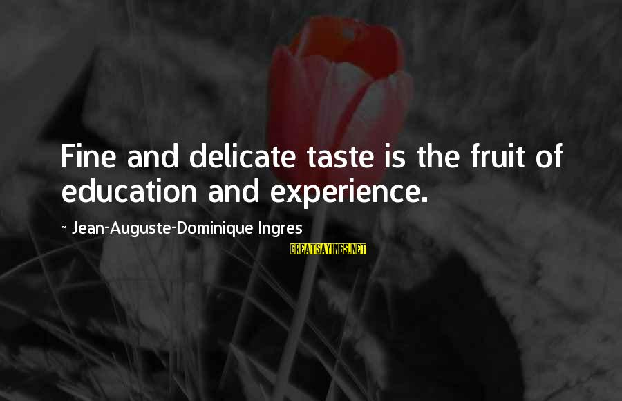 Art And Education Sayings By Jean-Auguste-Dominique Ingres: Fine and delicate taste is the fruit of education and experience.