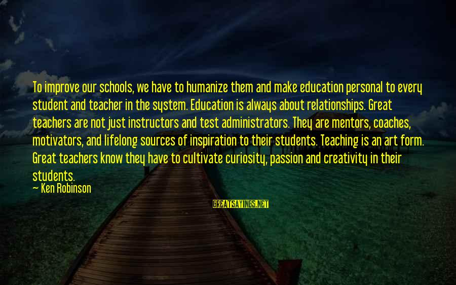 Art And Education Sayings By Ken Robinson: To improve our schools, we have to humanize them and make education personal to every
