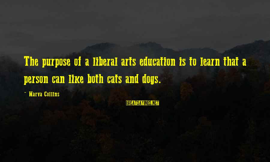 Art And Education Sayings By Marva Collins: The purpose of a liberal arts education is to learn that a person can like