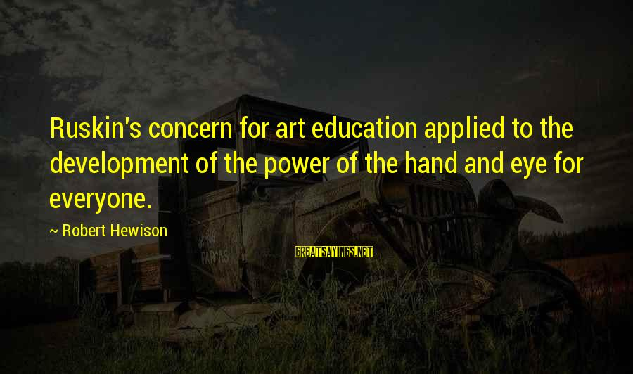 Art And Education Sayings By Robert Hewison: Ruskin's concern for art education applied to the development of the power of the hand