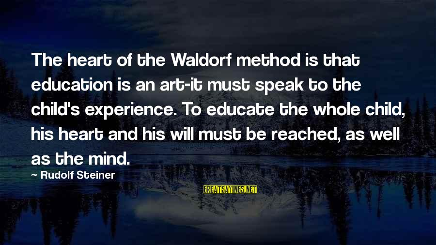 Art And Education Sayings By Rudolf Steiner: The heart of the Waldorf method is that education is an art-it must speak to