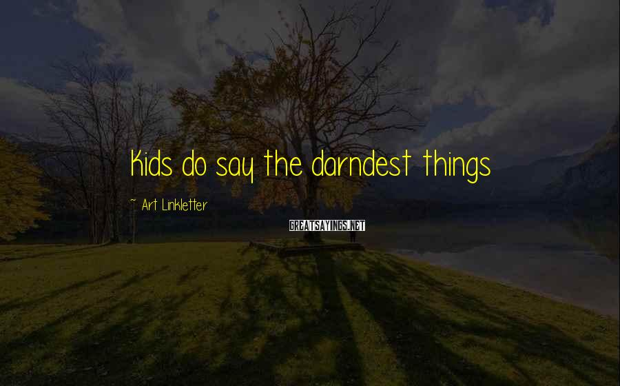 Art Linkletter Sayings: Kids do say the darndest things