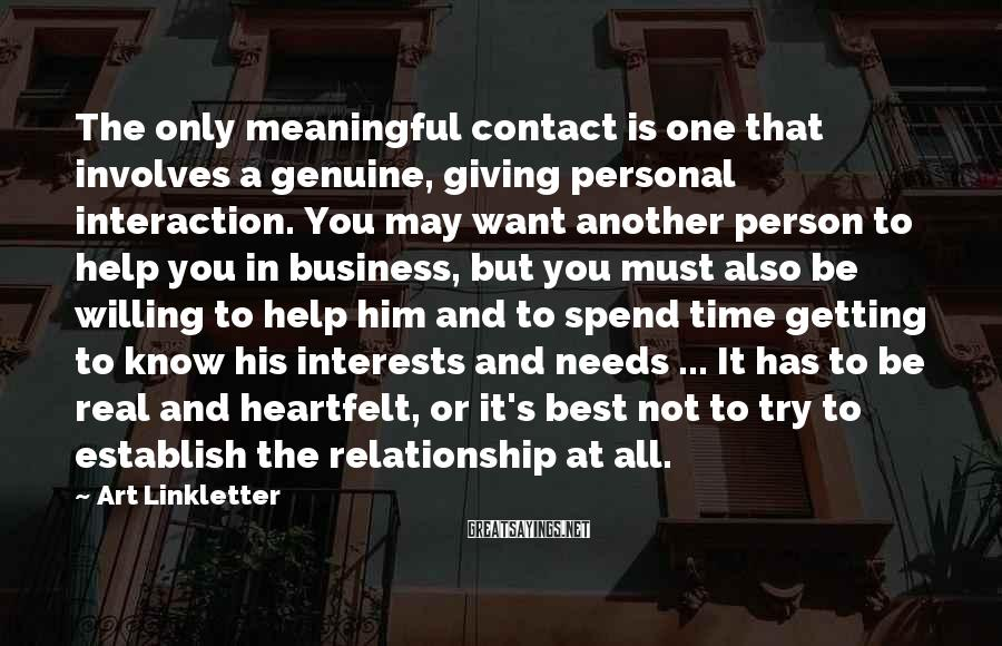 Art Linkletter Sayings: The only meaningful contact is one that involves a genuine, giving personal interaction. You may