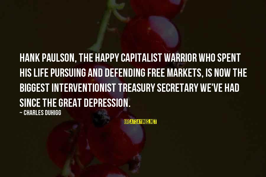Art Pottery Sayings By Charles Duhigg: Hank Paulson, the happy capitalist warrior who spent his life pursuing and defending free markets,