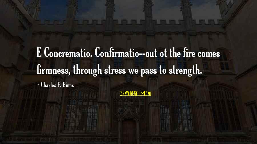Art Pottery Sayings By Charles F. Binns: E Concrematio. Confirmatio--out ot the fire comes firmness, through stress we pass to strength.