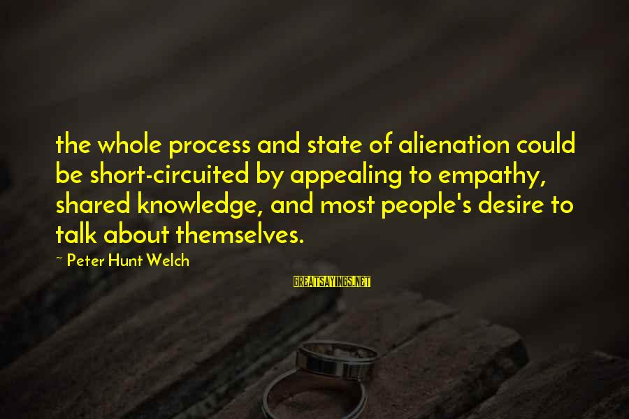 Art Pottery Sayings By Peter Hunt Welch: the whole process and state of alienation could be short-circuited by appealing to empathy, shared