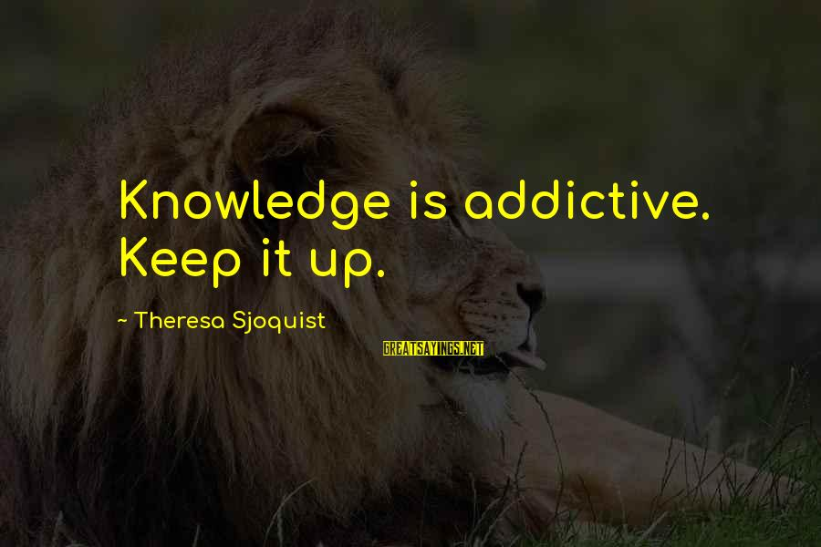 Art Pottery Sayings By Theresa Sjoquist: Knowledge is addictive. Keep it up.