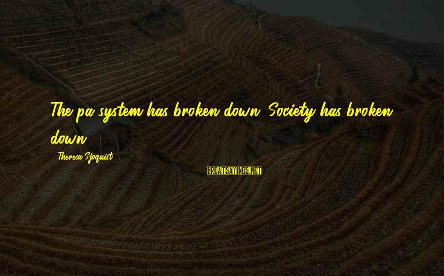 Art Pottery Sayings By Theresa Sjoquist: The pa system has broken down. Society has broken down.