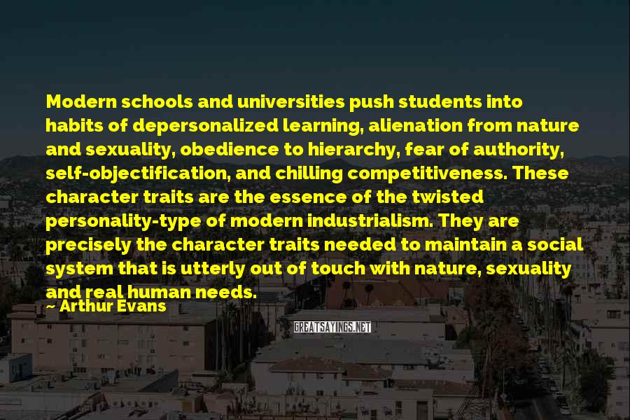 Arthur Evans Sayings: Modern schools and universities push students into habits of depersonalized learning, alienation from nature and