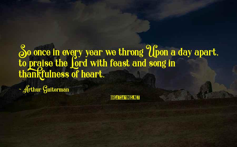 Arthur Guiterman Sayings By Arthur Guiterman: So once in every year we throng Upon a day apart, to praise the Lord