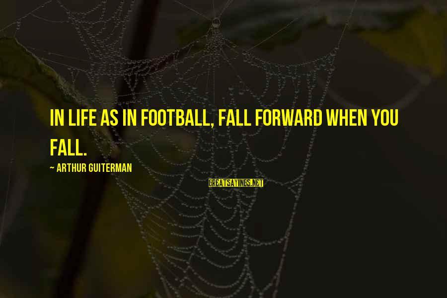 Arthur Guiterman Sayings By Arthur Guiterman: In life as in football, fall forward when you fall.