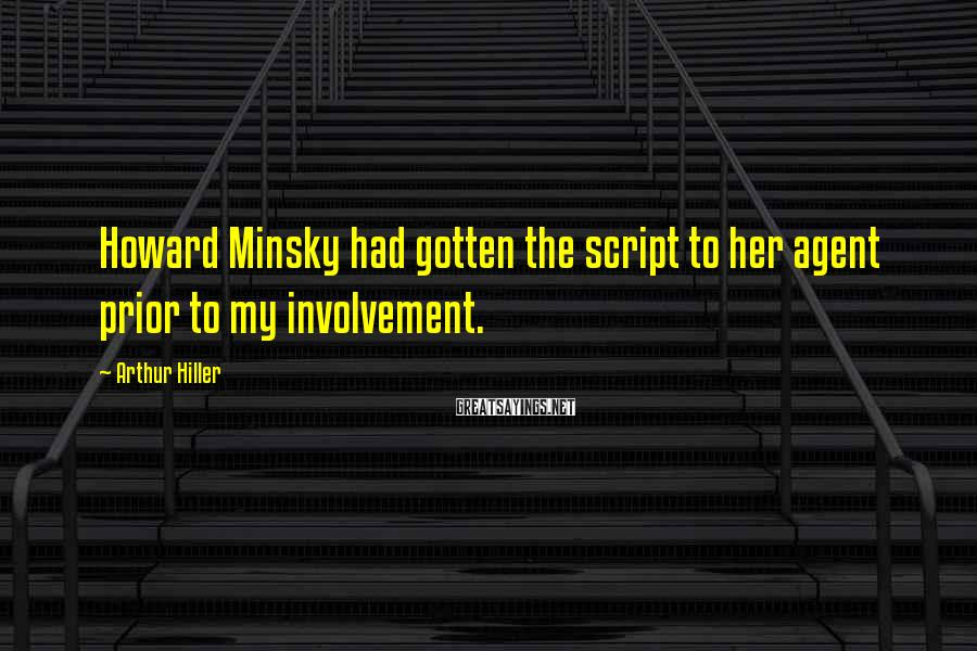 Arthur Hiller Sayings: Howard Minsky had gotten the script to her agent prior to my involvement.