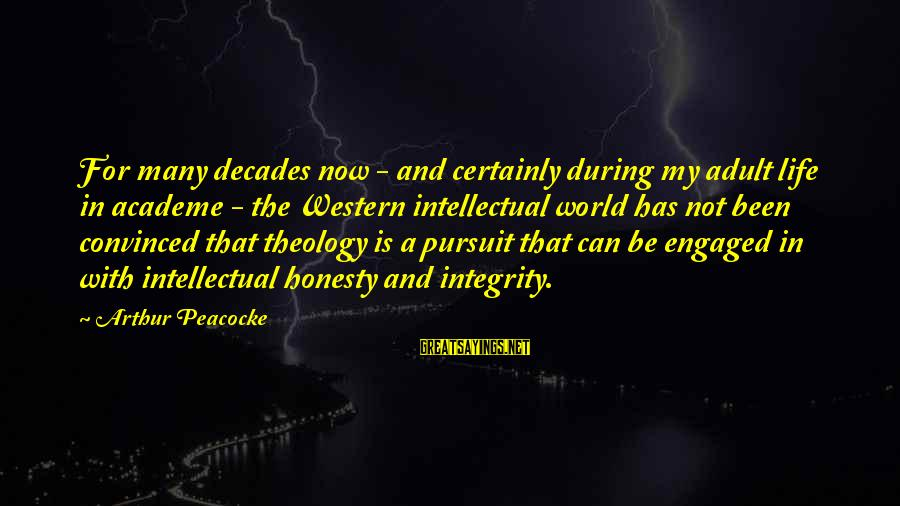 Arthur Peacocke Sayings By Arthur Peacocke: For many decades now - and certainly during my adult life in academe - the