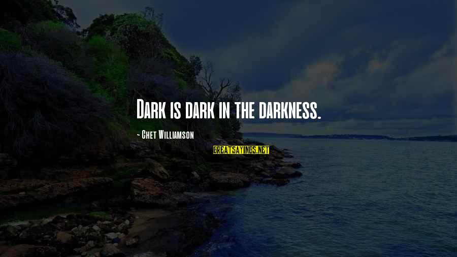 Arthur Peacocke Sayings By Chet Williamson: Dark is dark in the darkness.
