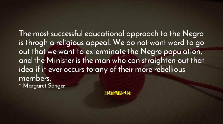 Arthur Peacocke Sayings By Margaret Sanger: The most successful educational approach to the Negro is throgh a religious appeal. We do