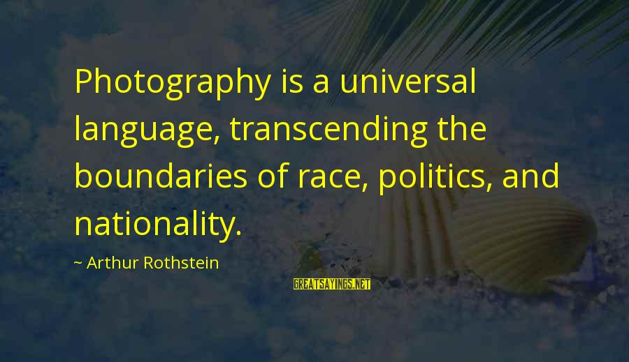Arthur Rothstein Sayings By Arthur Rothstein: Photography is a universal language, transcending the boundaries of race, politics, and nationality.