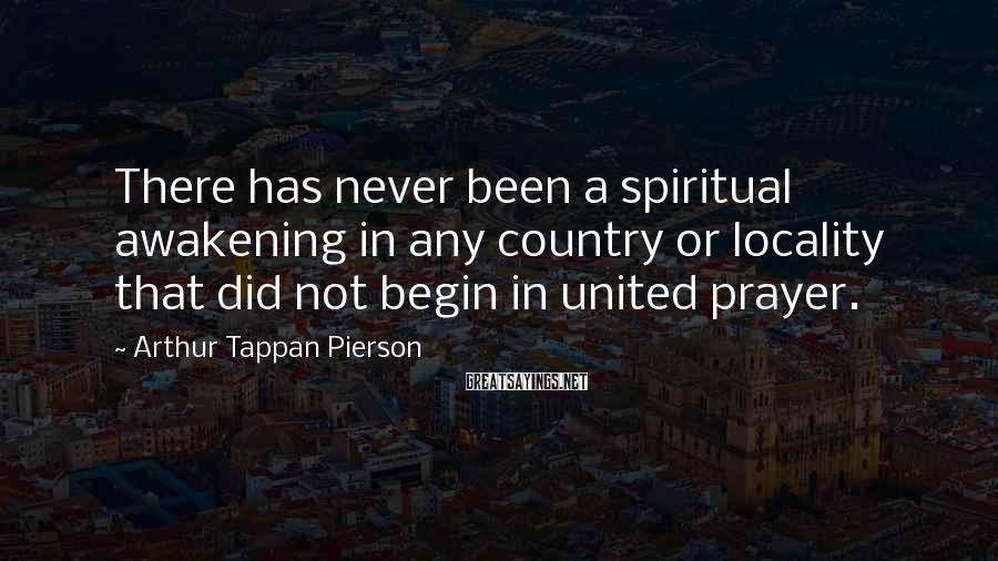 Arthur Tappan Pierson Sayings: There has never been a spiritual awakening in any country or locality that did not