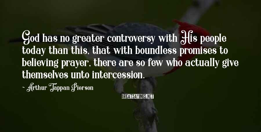 Arthur Tappan Pierson Sayings: God has no greater controversy with His people today than this, that with boundless promises