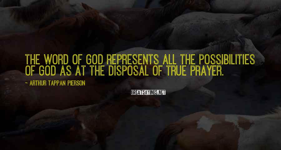 Arthur Tappan Pierson Sayings: The Word of God represents all the possibilities of God as at the disposal of