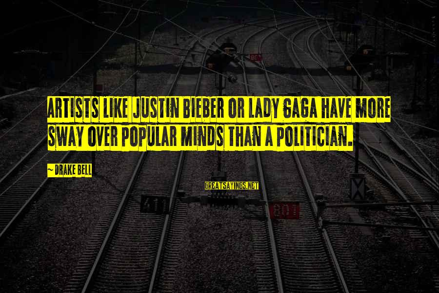 Artists Minds Sayings By Drake Bell: Artists like Justin Bieber or Lady Gaga have more sway over popular minds than a