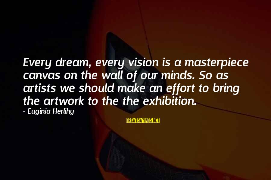 Artists Minds Sayings By Euginia Herlihy: Every dream, every vision is a masterpiece canvas on the wall of our minds. So