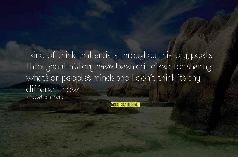 Artists Minds Sayings By Russell Simmons: I kind of think that artists throughout history, poets throughout history have been criticized for