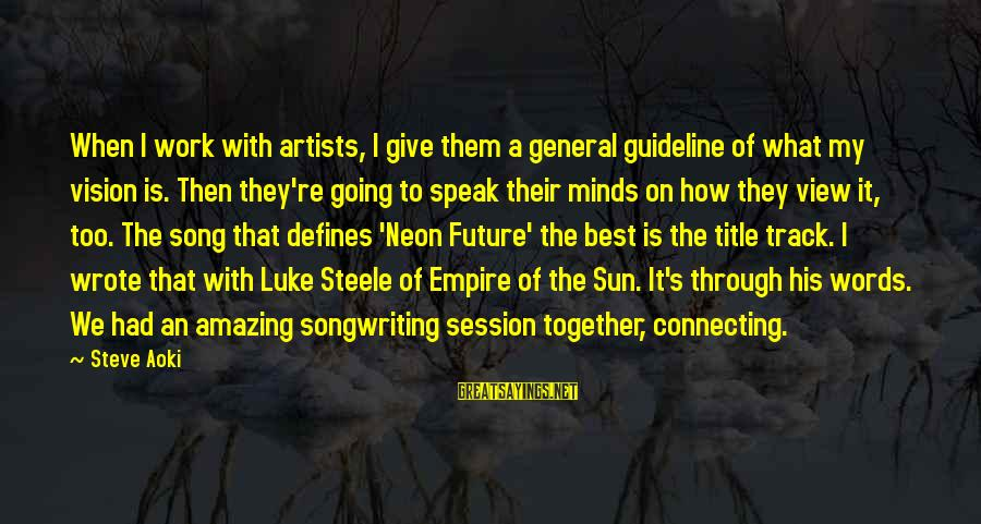 Artists Minds Sayings By Steve Aoki: When I work with artists, I give them a general guideline of what my vision
