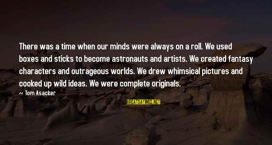 Artists Minds Sayings By Tom Asacker: There was a time when our minds were always on a roll. We used boxes