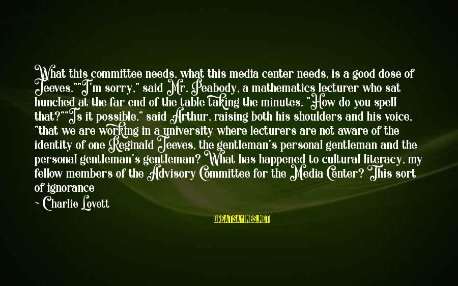 "Artspeak Sayings By Charlie Lovett: What this committee needs, what this media center needs, is a good dose of Jeeves.""""I'm"