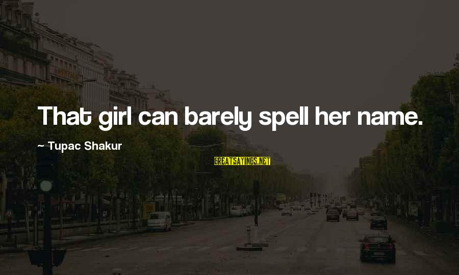 Artspeak Sayings By Tupac Shakur: That girl can barely spell her name.