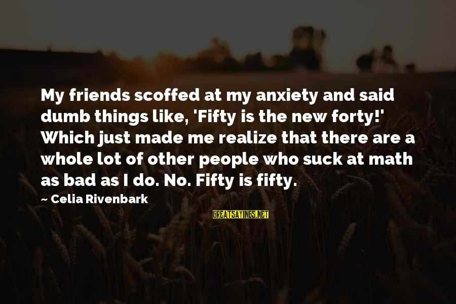 As Bad As Sayings By Celia Rivenbark: My friends scoffed at my anxiety and said dumb things like, 'Fifty is the new