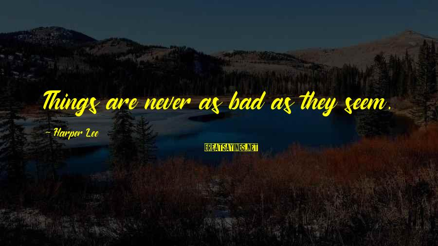 As Bad As Sayings By Harper Lee: Things are never as bad as they seem.