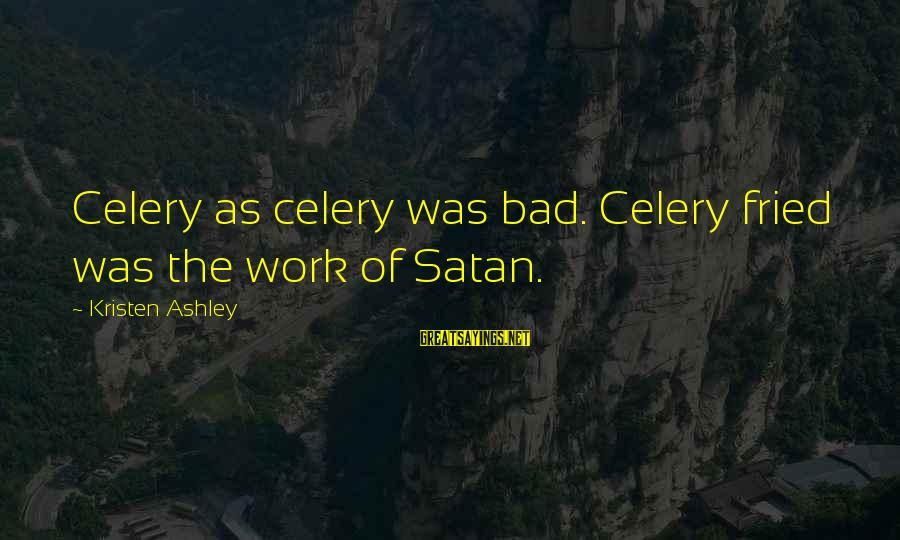 As Bad As Sayings By Kristen Ashley: Celery as celery was bad. Celery fried was the work of Satan.