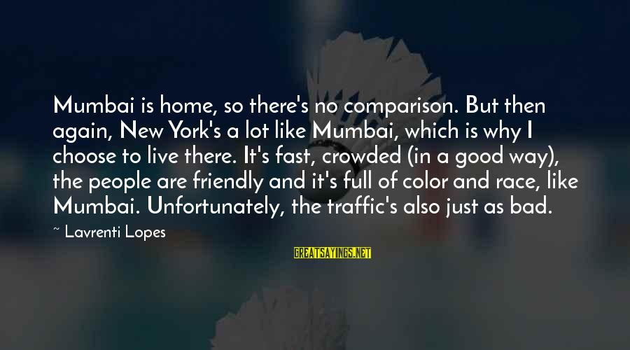 As Bad As Sayings By Lavrenti Lopes: Mumbai is home, so there's no comparison. But then again, New York's a lot like