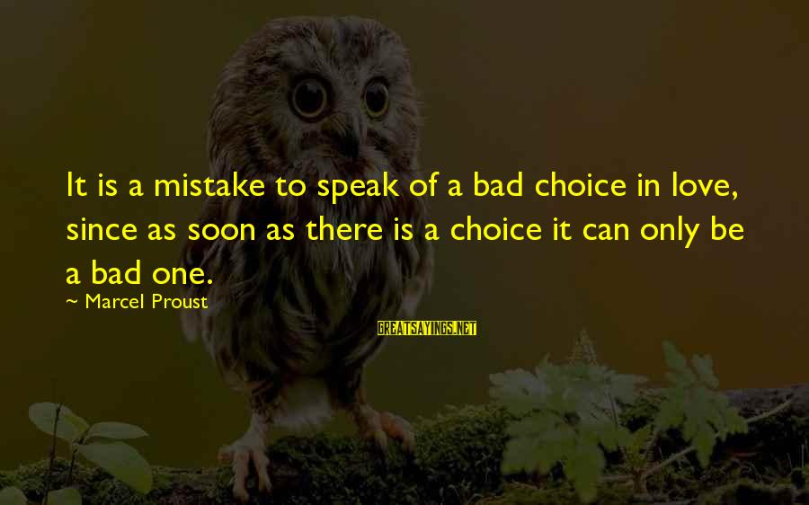 As Bad As Sayings By Marcel Proust: It is a mistake to speak of a bad choice in love, since as soon