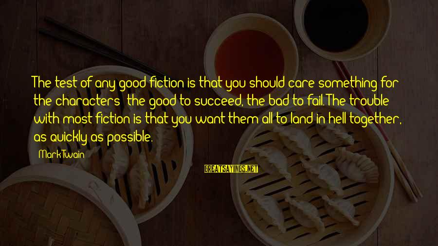 As Bad As Sayings By Mark Twain: The test of any good fiction is that you should care something for the characters;