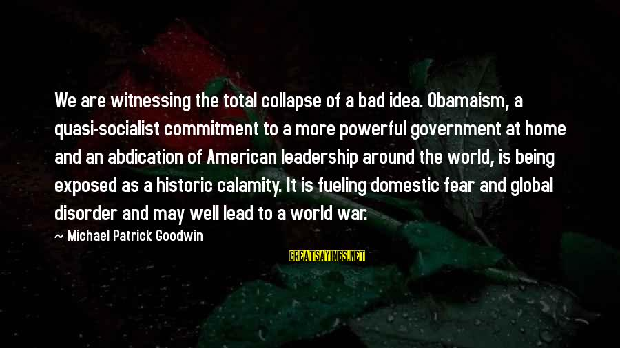 As Bad As Sayings By Michael Patrick Goodwin: We are witnessing the total collapse of a bad idea. Obamaism, a quasi-socialist commitment to