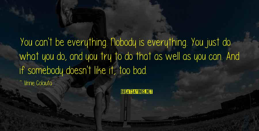 As Bad As Sayings By Vinnie Colaiuta: You can't be everything. Nobody is everything. You just do what you do, and you