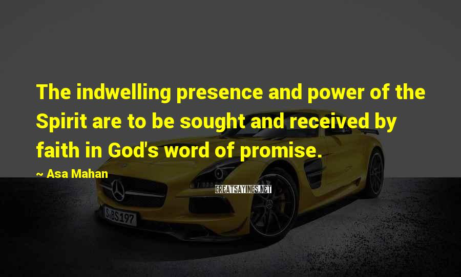 Asa Mahan Sayings: The indwelling presence and power of the Spirit are to be sought and received by