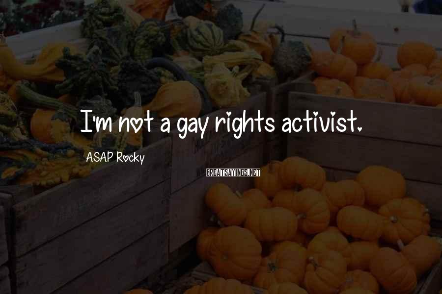 ASAP Rocky Sayings: I'm not a gay rights activist.