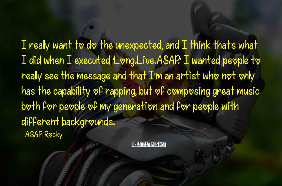 ASAP Rocky Sayings: I really want to do the unexpected, and I think that's what I did when
