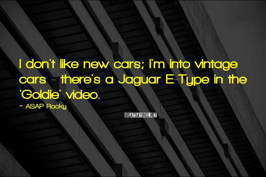 ASAP Rocky Sayings: I don't like new cars; I'm into vintage cars - there's a Jaguar E-Type in