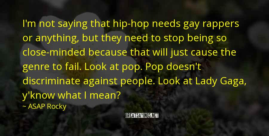 ASAP Rocky Sayings: I'm not saying that hip-hop needs gay rappers or anything, but they need to stop